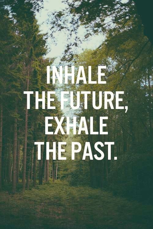 Inhale-the-future-exhale-the-past
