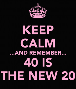 keep-calm-and-remember-40-is-the-new-20